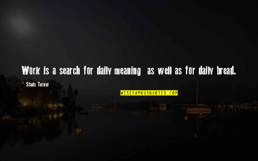 Daily Bread Quotes By Studs Terkel: Work is a search for daily meaning as