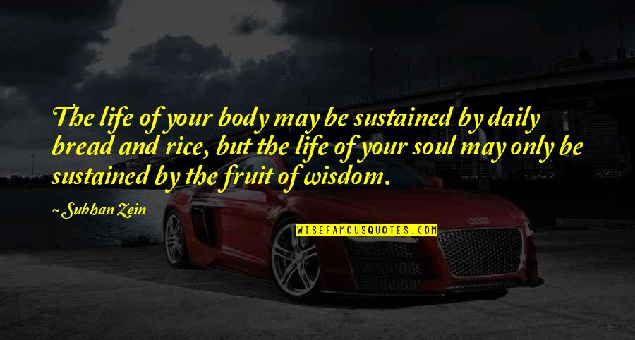 Daily Bread Quotes By Subhan Zein: The life of your body may be sustained