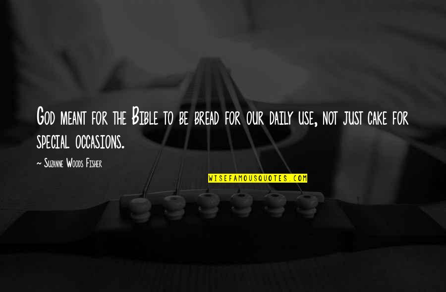 Daily Bread Quotes By Suzanne Woods Fisher: God meant for the Bible to be bread
