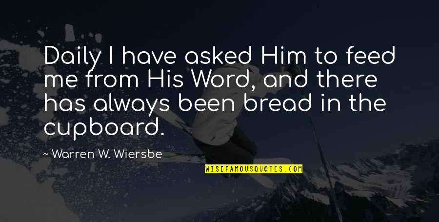 Daily Bread Quotes By Warren W. Wiersbe: Daily I have asked Him to feed me