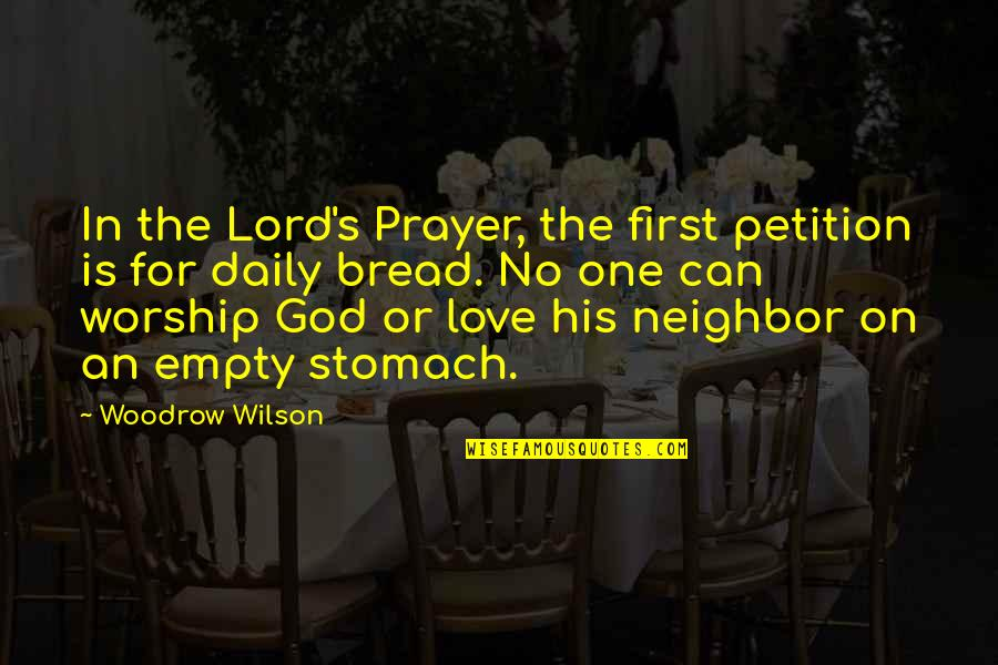 Daily Bread Quotes By Woodrow Wilson: In the Lord's Prayer, the first petition is