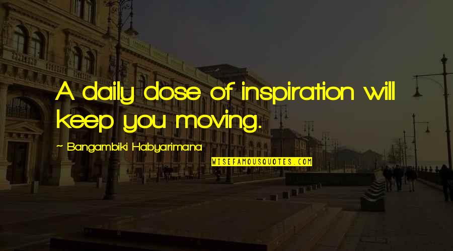 Daily Dose Quotes By Bangambiki Habyarimana: A daily dose of inspiration will keep you