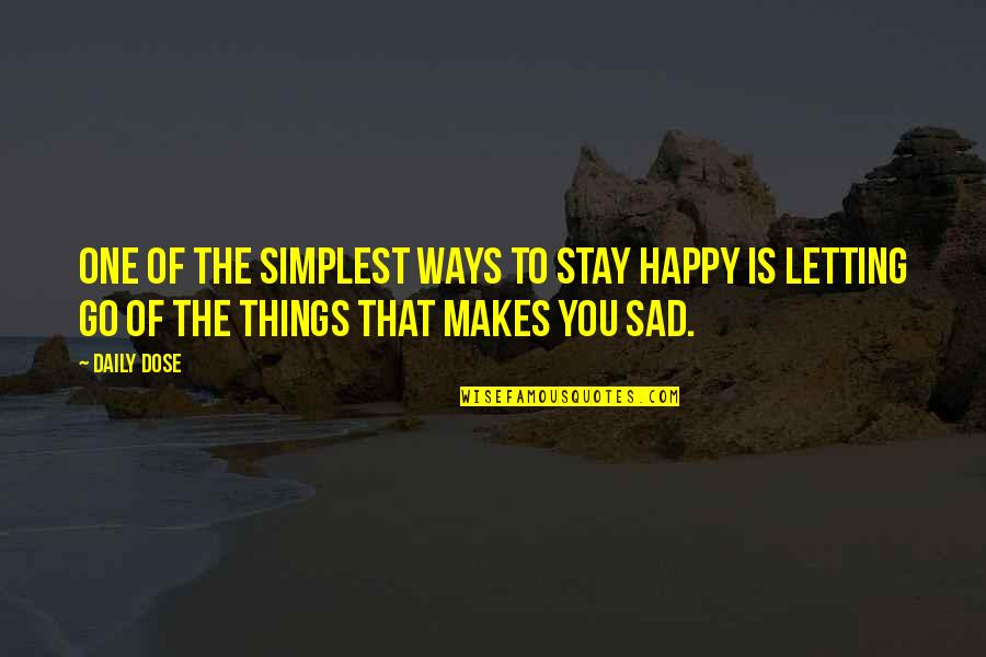 Daily Dose Quotes By Daily Dose: One of the simplest ways to stay happy