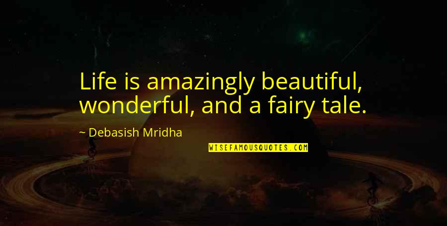 Daily Dose Quotes By Debasish Mridha: Life is amazingly beautiful, wonderful, and a fairy