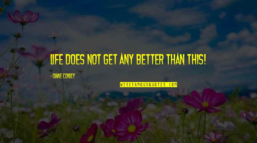 Daily Dose Quotes By Diane Conley: Life does not get any better than this!