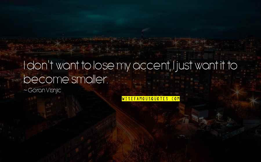 Daily Dose Quotes By Goran Visnjic: I don't want to lose my accent, I
