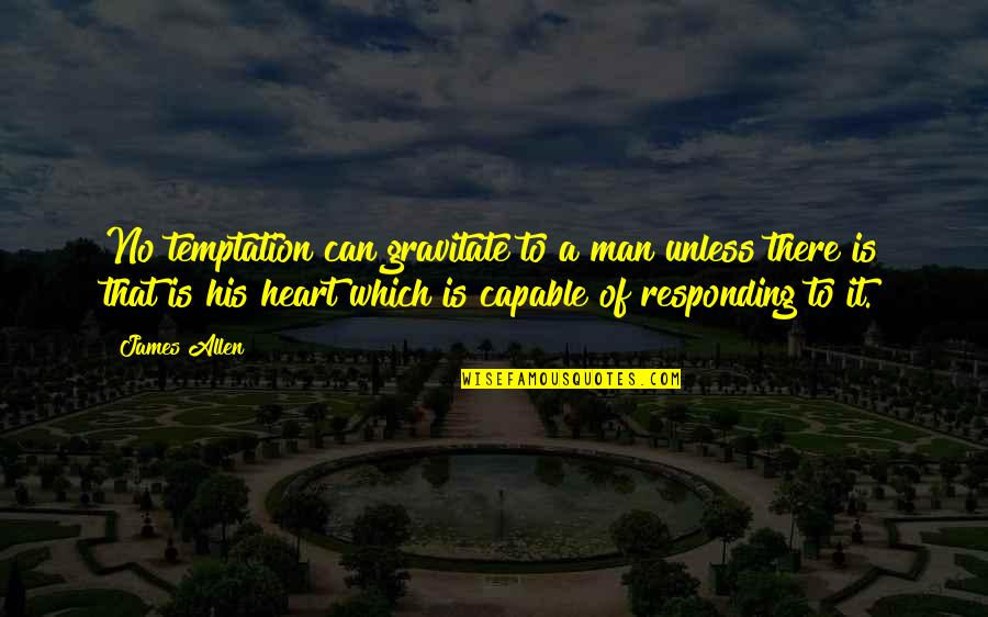 Daily Dose Quotes By James Allen: No temptation can gravitate to a man unless