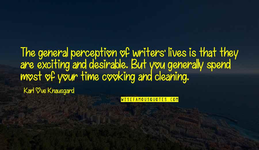 Daily Dose Quotes By Karl Ove Knausgard: The general perception of writers' lives is that