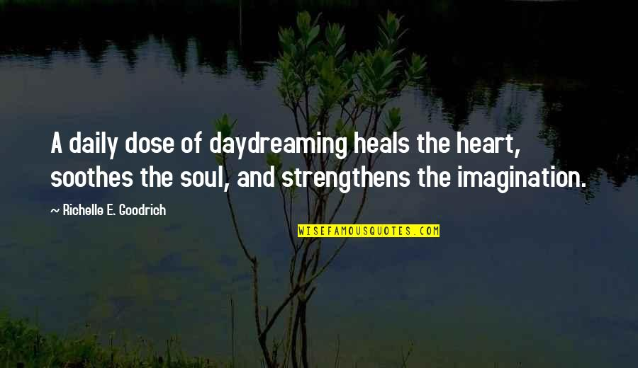 Daily Dose Quotes By Richelle E. Goodrich: A daily dose of daydreaming heals the heart,