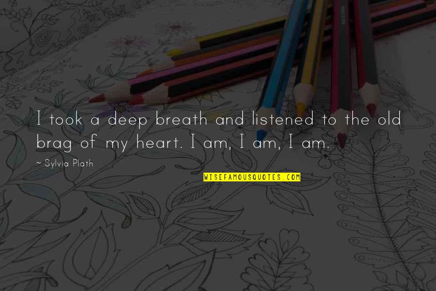 Daily Dose Quotes By Sylvia Plath: I took a deep breath and listened to