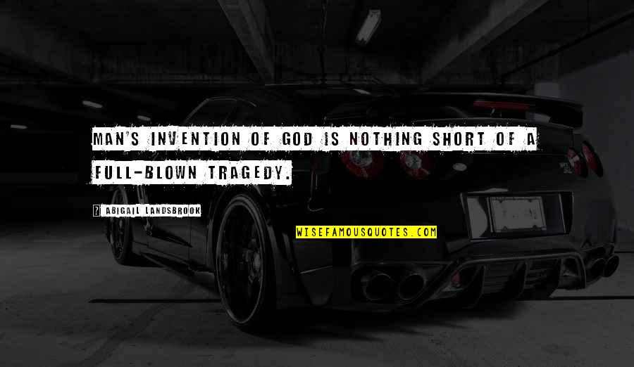 Daily Grind Quotes By Abigail Landsbrook: Man's invention of God is nothing short of
