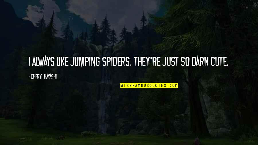 Daily Grind Quotes By Cheryl Hayashi: I always like jumping spiders. They're just so