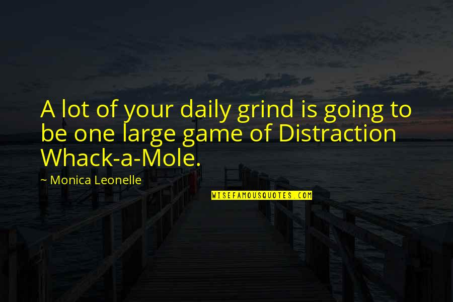 Daily Grind Quotes By Monica Leonelle: A lot of your daily grind is going