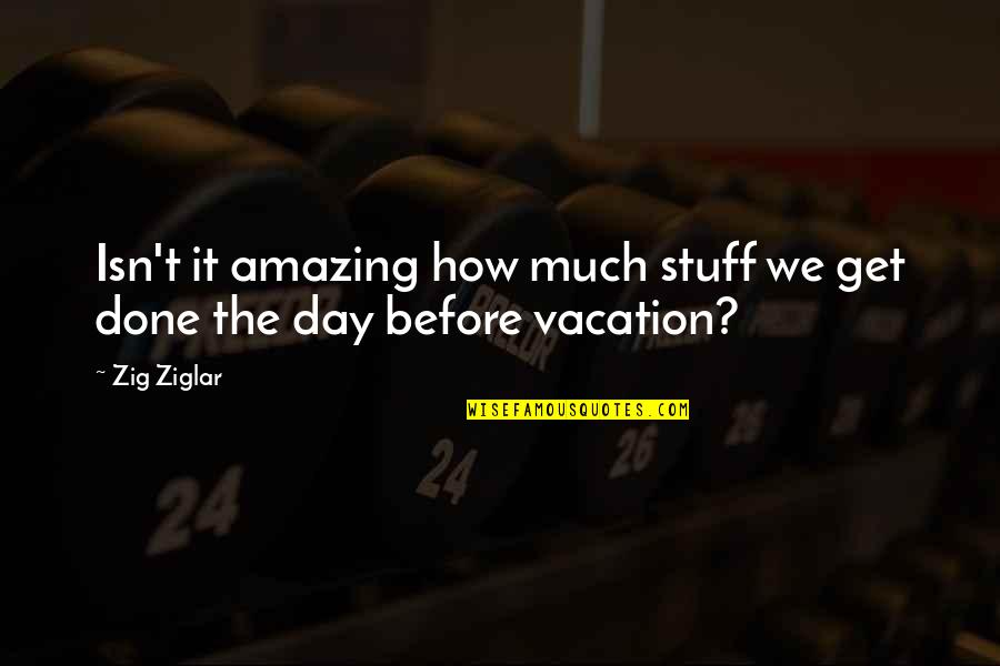 Daily Grind Quotes By Zig Ziglar: Isn't it amazing how much stuff we get
