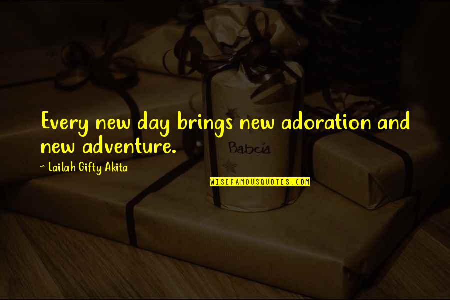 Daily Inspirational Positive Quotes By Lailah Gifty Akita: Every new day brings new adoration and new