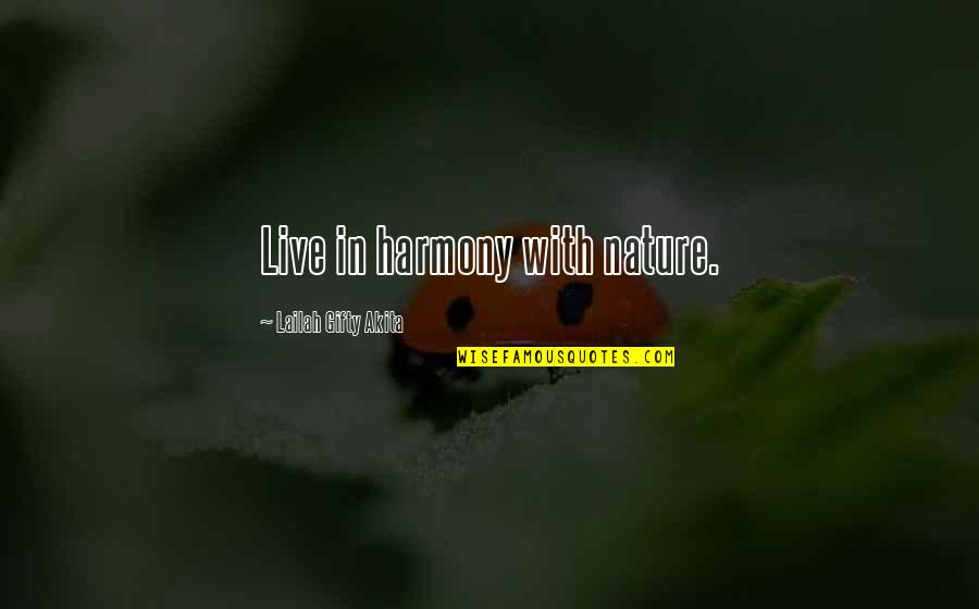 Daily Inspirational Positive Quotes By Lailah Gifty Akita: Live in harmony with nature.