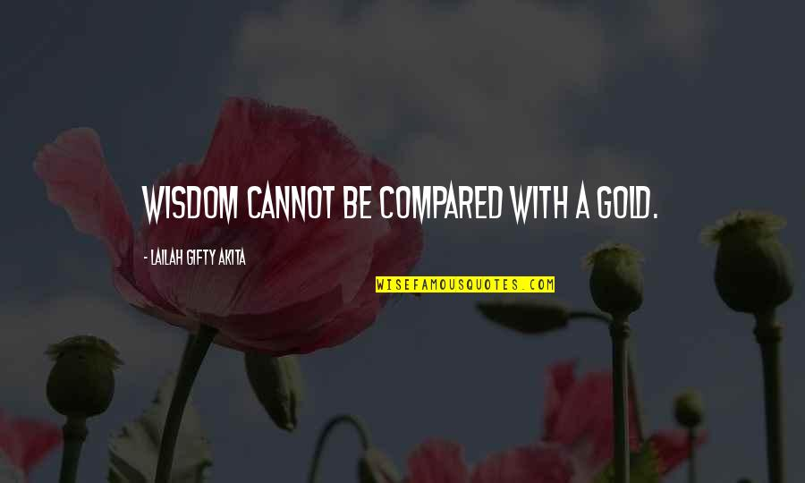 Daily Inspirational Positive Quotes By Lailah Gifty Akita: Wisdom cannot be compared with a gold.