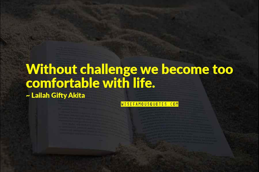 Daily Inspirational Positive Quotes By Lailah Gifty Akita: Without challenge we become too comfortable with life.