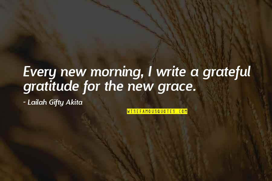 Daily Inspirational Positive Quotes By Lailah Gifty Akita: Every new morning, I write a grateful gratitude