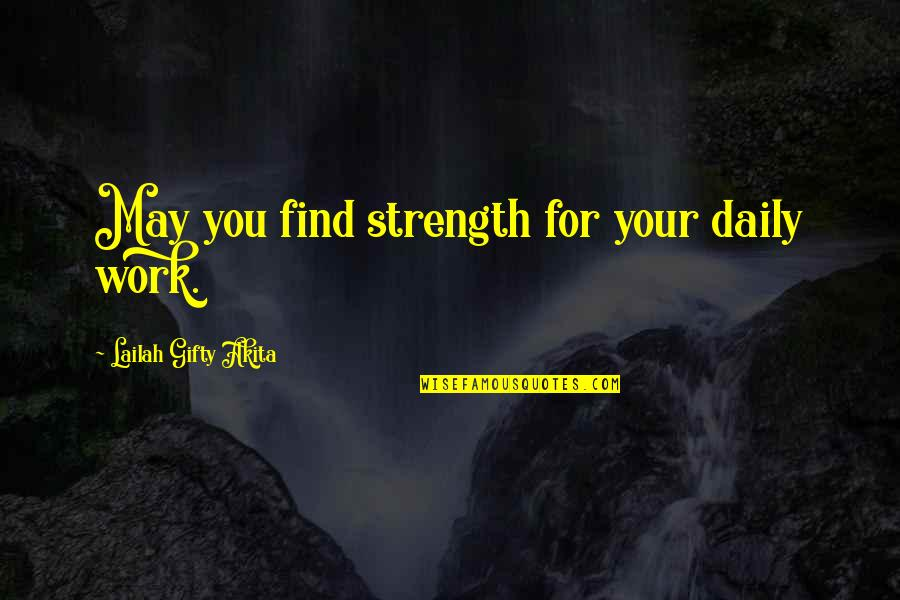 Daily Inspirational Positive Quotes By Lailah Gifty Akita: May you find strength for your daily work.