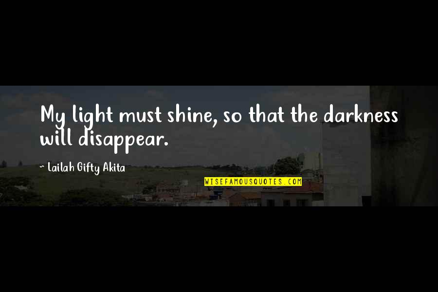 Daily Inspirational Positive Quotes By Lailah Gifty Akita: My light must shine, so that the darkness