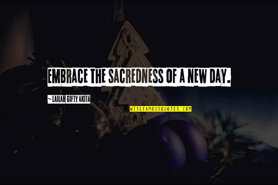 Daily Inspirational Positive Quotes By Lailah Gifty Akita: Embrace the sacredness of a new day.