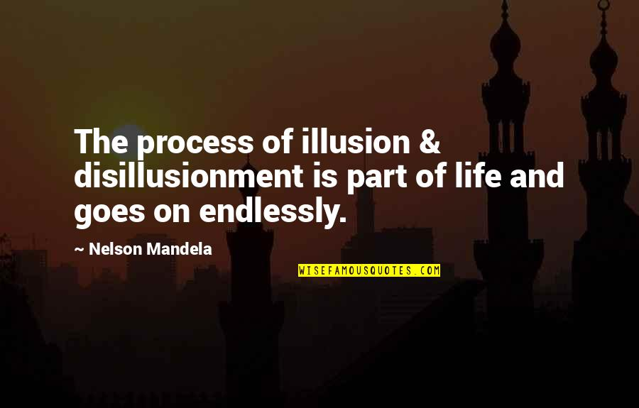 Daily Inspirational Positive Quotes By Nelson Mandela: The process of illusion & disillusionment is part