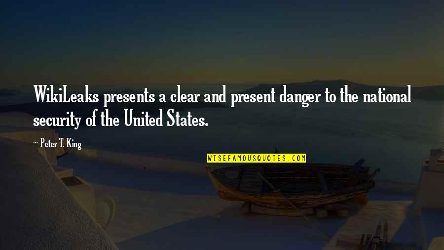 Daily Inspirational Positive Quotes By Peter T. King: WikiLeaks presents a clear and present danger to
