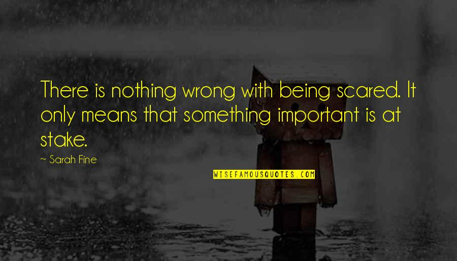 Daily Inspirational Positive Quotes By Sarah Fine: There is nothing wrong with being scared. It