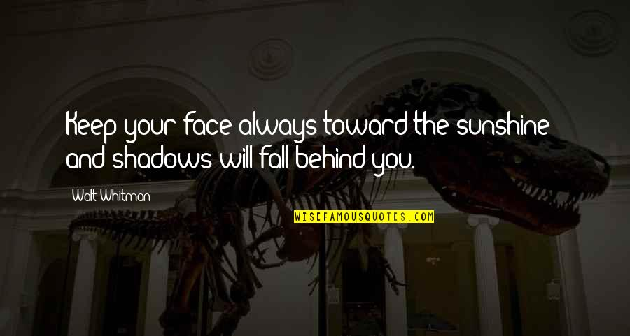 Daily Inspirational Positive Quotes By Walt Whitman: Keep your face always toward the sunshine -
