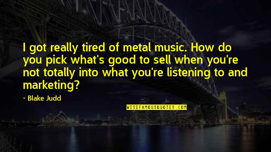 Daily Usage Quotes By Blake Judd: I got really tired of metal music. How