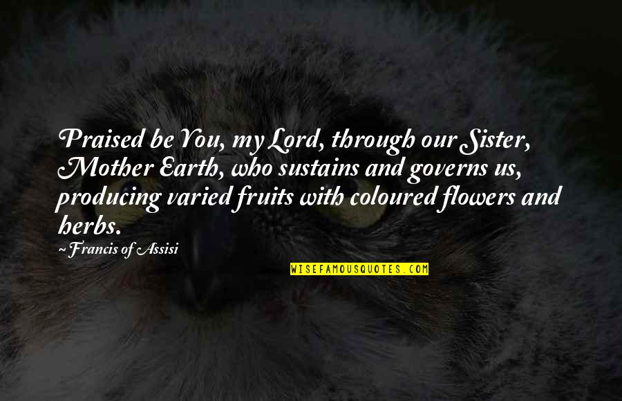 Daily Usage Quotes By Francis Of Assisi: Praised be You, my Lord, through our Sister,