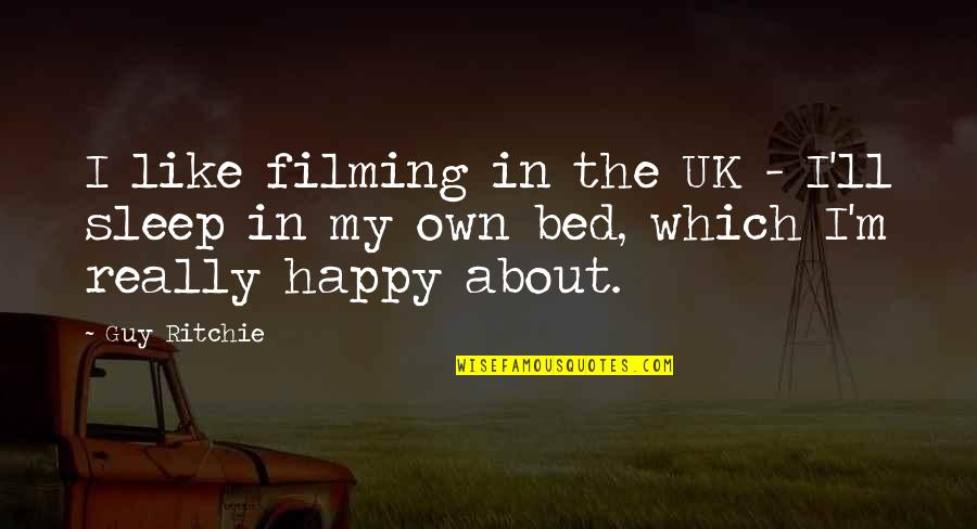 Daily Usage Quotes By Guy Ritchie: I like filming in the UK - I'll