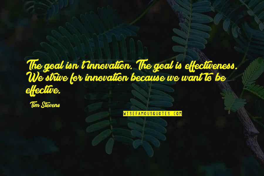 Daily Usage Quotes By Tim Stevens: The goal isn't innovation. The goal is effectiveness.