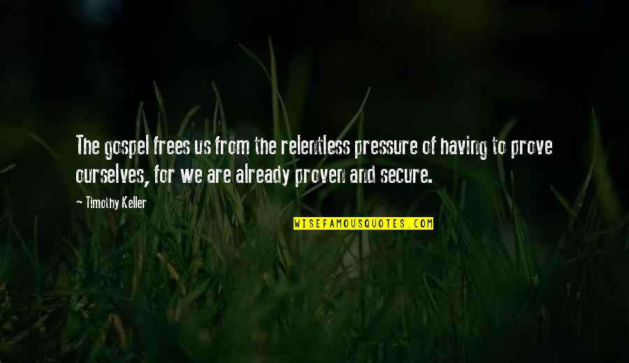 Daily Usage Quotes By Timothy Keller: The gospel frees us from the relentless pressure