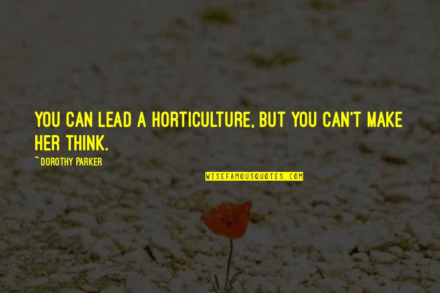 Daintiest Quotes By Dorothy Parker: You can lead a horticulture, but you can't