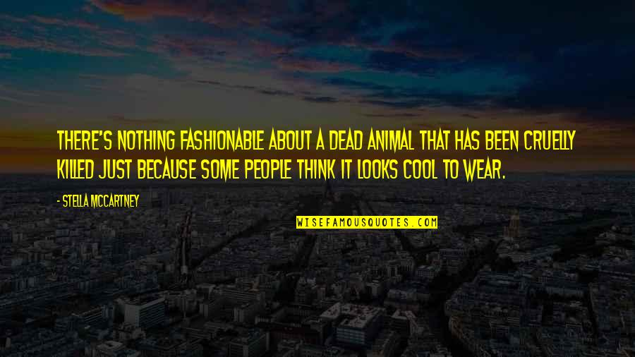 Daintiest Quotes By Stella McCartney: There's nothing fashionable about a dead animal that
