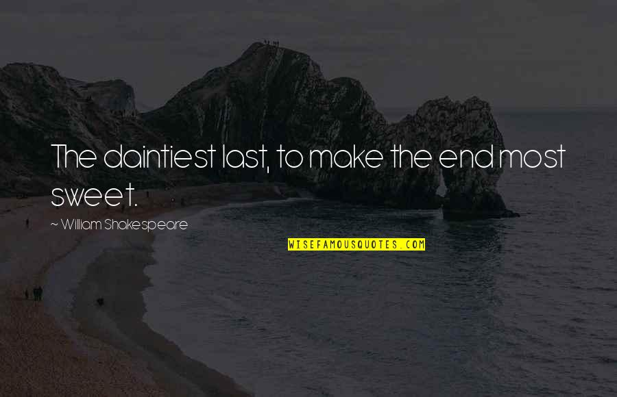 Daintiest Quotes By William Shakespeare: The daintiest last, to make the end most
