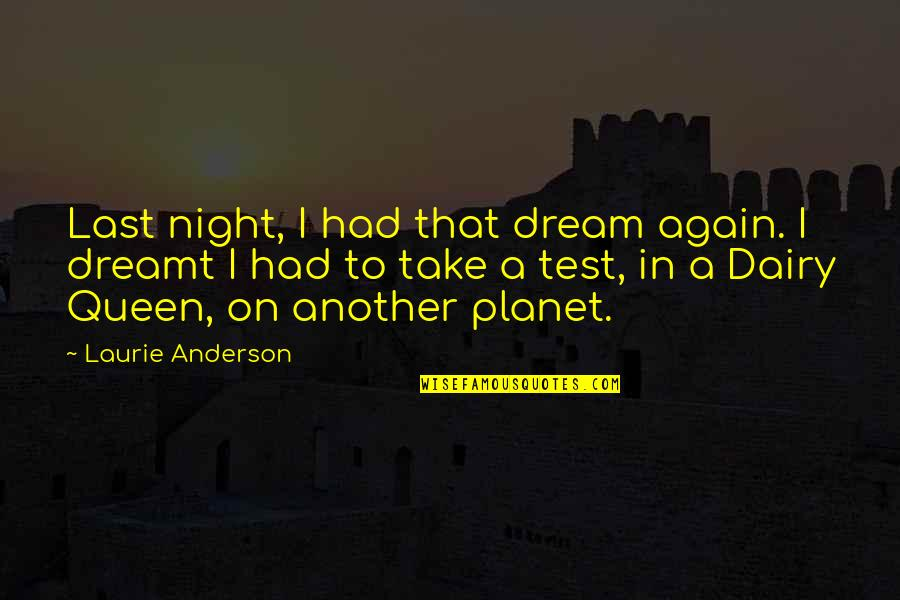 Dairy Queen Quotes By Laurie Anderson: Last night, I had that dream again. I