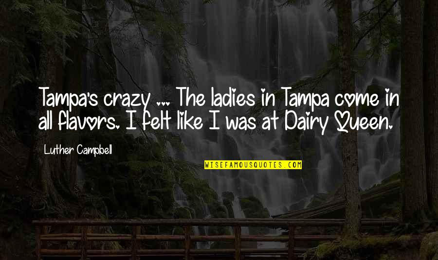 Dairy Queen Quotes By Luther Campbell: Tampa's crazy ... The ladies in Tampa come
