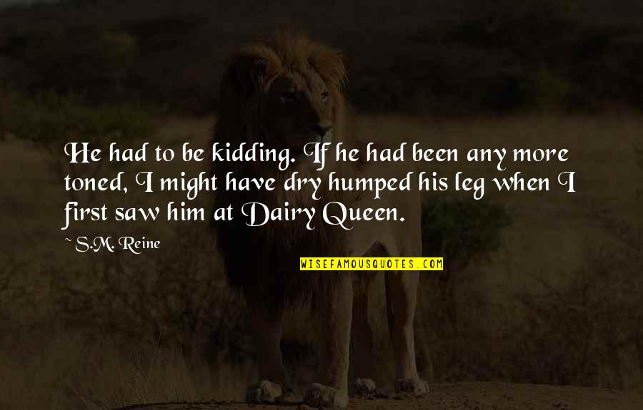 Dairy Queen Quotes By S.M. Reine: He had to be kidding. If he had