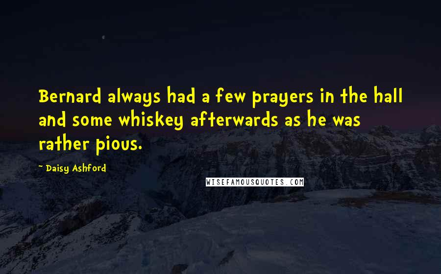 Daisy Ashford quotes: Bernard always had a few prayers in the hall and some whiskey afterwards as he was rather pious.