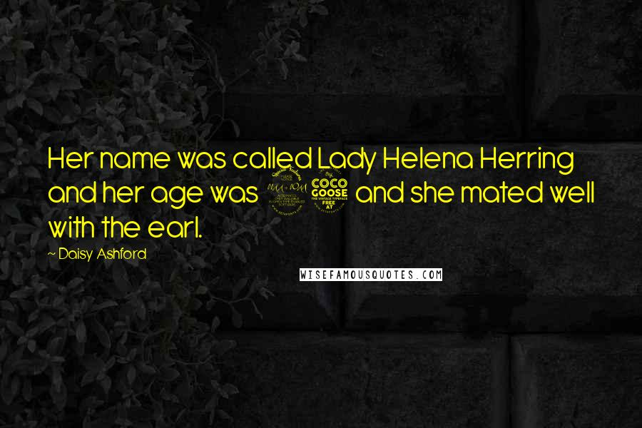Daisy Ashford quotes: Her name was called Lady Helena Herring and her age was 25 and she mated well with the earl.