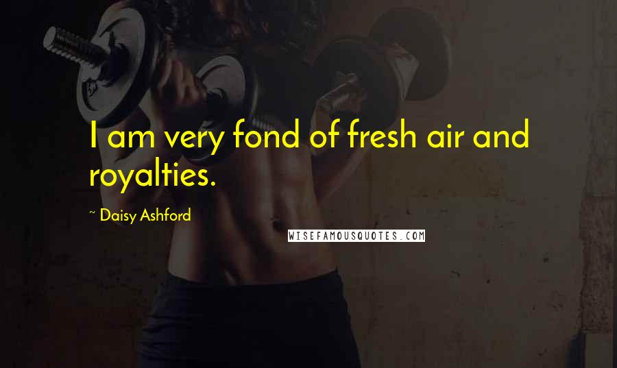 Daisy Ashford quotes: I am very fond of fresh air and royalties.
