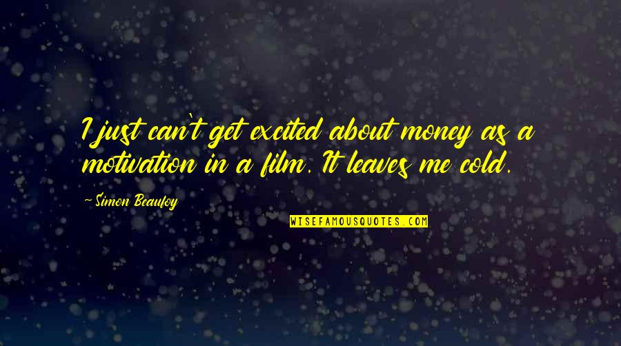 Daisy Being A Golden Girl Quotes By Simon Beaufoy: I just can't get excited about money as