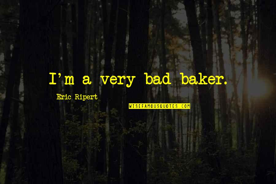 Daisy Buchanan Superficial Quotes By Eric Ripert: I'm a very bad baker.