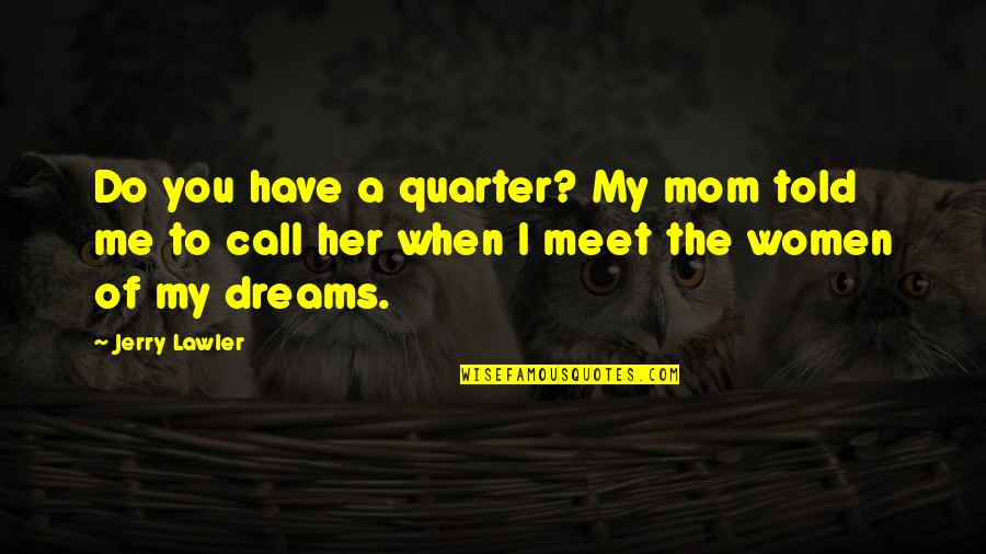 Daisy Buchanan Superficial Quotes By Jerry Lawler: Do you have a quarter? My mom told