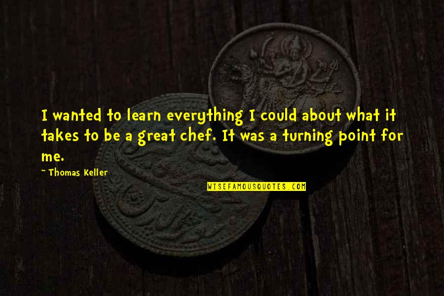 Daisy Buchanan Superficial Quotes By Thomas Keller: I wanted to learn everything I could about