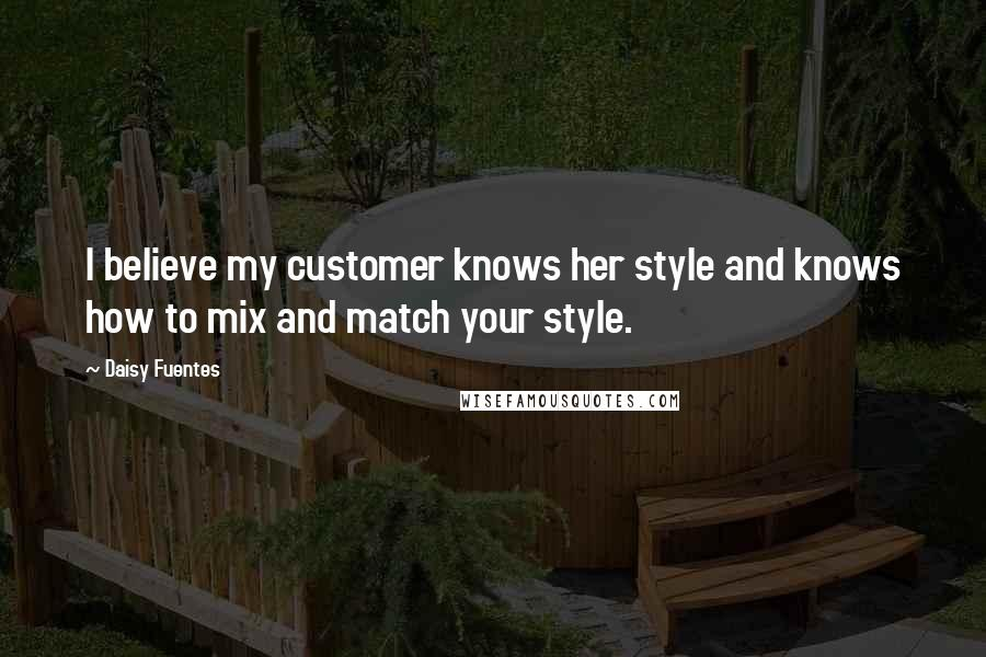 Daisy Fuentes quotes: I believe my customer knows her style and knows how to mix and match your style.