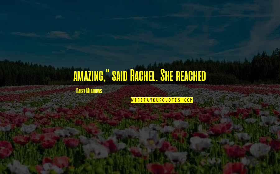 "Daisy Meadows Quotes By Daisy Meadows: amazing,"" said Rachel. She reached"